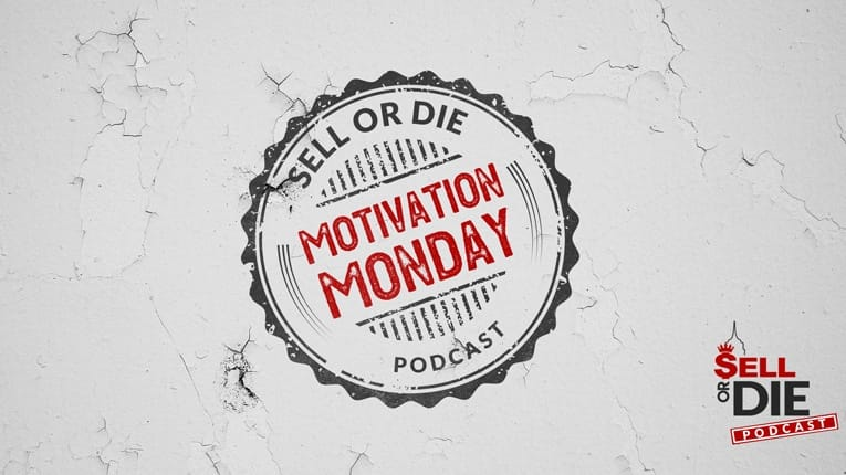 Sell or Die Motivation Monday